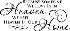 Because Someone We Love is in Heaven We Feel Heaven In Our Home-