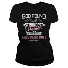 God Found Some of the Strongest Women And Made Them Terminal Operations Manager Job Shirts #gift #ideas #Popular #Everything #Videos #Shop #Animals #pets #Architecture #Art #Cars #motorcycles #Celebrities #DIY #crafts #Design #Education #Entertainment #Food #drink #Gardening #Geek #Hair #beauty #Health #fitness #History #Holidays #events #Home decor #Humor #Illustrations #posters #Kids #parenting #Men #Outdoors #Photography #Products #Quotes #Science #nature #Sports #Tattoos #Technology…