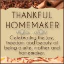 Thankful Homemaker - Celebrating the joy, freedom and beauty of being a wife, mother and homemaker.