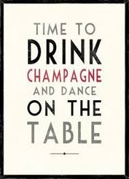 Image result for Time to drink champagne and dance on the table