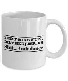 11oz. Ceramic Mug - Funny Mug - Dirt Bike Fun, Dirt Bike Jump...Oh Shit...Ambulance by pottercountystudios on Etsy