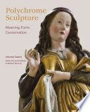 Polychrome sculpture : meaning, form, conservation / Johannes Taubert ; edited with an introduction by Michele D. Marincola ; translated from the German by Carola Schulman