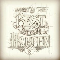 what's the best thing that could happen? - hand lettering