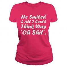HE SMILED AND ALL I COULD THINK WAS OH SHIT T-SHIRTS, HOODIES, SWEATSHIRT (19$ ==► Shopping Now)
