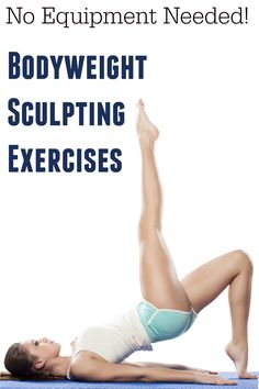 Body Weight Exercises For Sculpting - Try these five body weight exercises for sculpting muscles to sculpt your arms, legs, core, and abs without equipment.