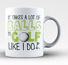 It takes a lot of balls to golf like I do. The perfect coffee mug for anyone who plays golf like a pro! Available here - https://diversethreads.com/products/it-takes-a-lot-of-balls-to-golf-like-i-do-mug