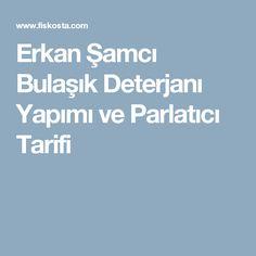 Erkan Şamcı Bulaşık Deterjanı Yapımı ve Parlatıcı Tarifi