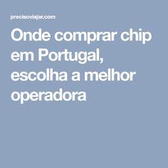 Onde comprar chip em Portugal, escolha a melhor operadora