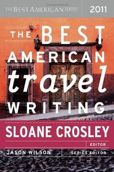 The Best American Travel Writing 2011 by Sloane Crosley. $11.57. Series - Best American. Publisher: Mariner Books; 1 edition (October 4, 2011). Publication: October 4, 2011