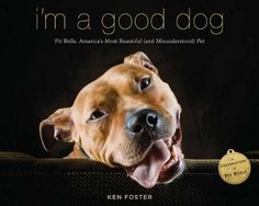 I'm a Good Dog: Pit Bulls, America's Most Beautiful (and Misunderstood) Pet by Ken Foster. I got this for christmas and I love it!