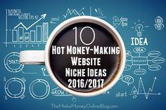 10 Hot Money Making Website Niche Ideas for 2016 & 2017 http://themakemoneyonlineblog.com/10-hot-money-making-website-niche-ideas-2016-2017