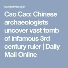 Cao Cao: Chinese archaeologists uncover vast tomb of infamous 3rd century ruler | Daily Mail Online