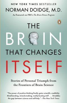 The Brain That Changes Itself, by Norman Doidge, M.D.