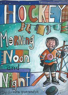 Hockey Morning Noon and Night by Doretta Groenendyk http://www.amazon.com/dp/1927502306/ref=cm_sw_r_pi_dp_SPPswb0Y2C1RM