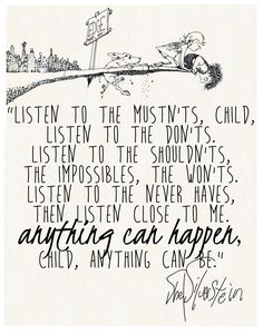 """Listen to the mustn'ts.."" Shel Silverstein"