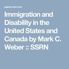 Immigration and Disability in the United States and Canada by Mark C. Weber :: SSRN