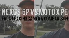 nice Huawei Nexus 6P vs Moto X Pure Edition Front Facing Camera Comparison