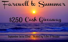 Farewell to Summer     $250 Cash Giveaway   September 1st to 22nd     I am so excited to be part of this giveaway. Who couldn't use...