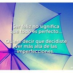 Ser Feliz!! ...Estoy de acuerdo completamente.