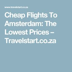 Cheap Flights To Amsterdam: The Lowest Prices – Travelstart.co.za