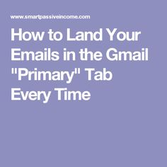 """How to Land Your Emails in the Gmail """"Primary"""" Tab Every Time"""