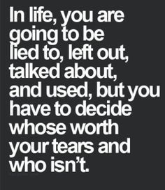 In life, you are going to be lied to