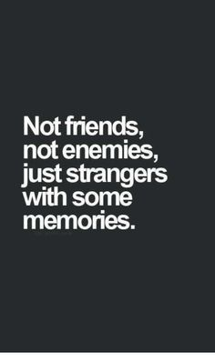 Not Friends Not Enemies Just Strangers With Some Memones | Friends Meme on ME.ME Words Hurt Quotes, Quotes Deep Feelings, True Words, Mood Quotes, Wisdom Quotes, Positive Quotes, Motivational Quotes, Life Quotes, Inspirational Quotes