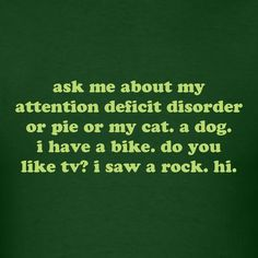 Ask Me About My Attention Deficit Disorder Hilarious #ADHD Quote Men's T Shirt New | eBay