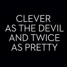 Clever...Devil...Pretty...