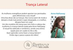 Quer aprender a fazer a trança lateral da Anne Hathaway? Para ver o vídeo clique na imagem e siga os passos!