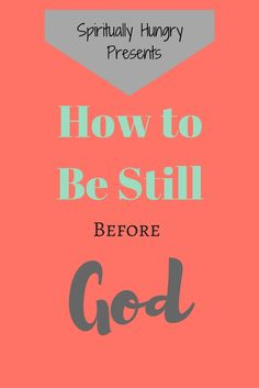 Becoming still before God is not an easy thing. It's very countercultural, to stop and be still. Yet, God calls His followers to do so. In this post from spirituallyhungry.com, we discuss why this is important and just how to still yourself before God.