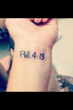 Phil. 4:13, Tattoo  Exact tattoo i want next just in a different place.