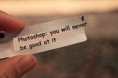 Photoshop: You'll never be good at it! - Funny Fortune Cookie Sayings