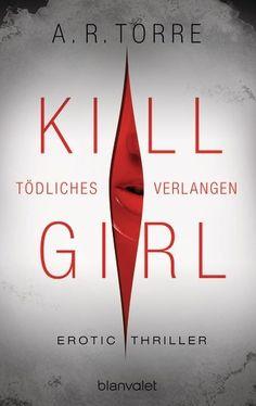 Sexy and thrilling: Kill Girl - Tödliches Verlangen von A.R.Torre..such fun reading...