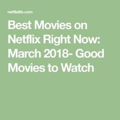 Best Movies on Netflix Right Now: March 2018- Good Movies to Watch