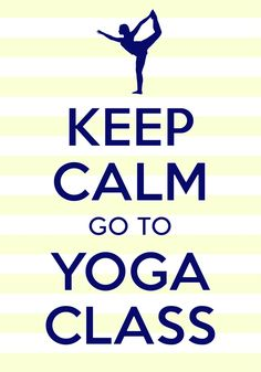 keep calm go to yoga class / Created with Keep Calm and Carry On for iOS #keepcalm #yoga