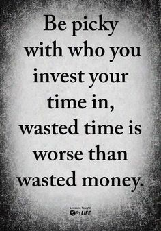 Not too sure about wasting money, but definitely wasting precious moments that could be spent with someone else. Wise Quotes, Quotable Quotes, Words Quotes, Quotes To Live By, Motivational Quotes, Inspirational Quotes, Sayings, Lessons Taught By Life, Badass Quotes