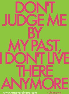 I've made plenty of mistakes in my past and that's not me. So don't judge me for who I was. Accept me for who I am now  ♡.