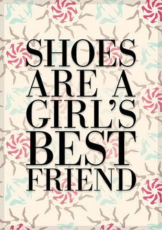 """....""""shoes are our friends"""""""