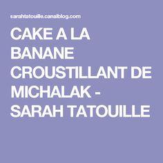 CAKE A LA BANANE CROUSTILLANT DE MICHALAK - SARAH TATOUILLE