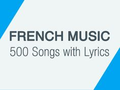 Listen more than 500 French Songs with lyrics for FREE