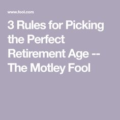 3 Rules for Picking the Perfect Retirement Age -- The Motley Fool Retirement Strategies, Retirement Advice, Retirement Age, Retirement Parties, Retirement Planning, When To Retire, Saving Money Quotes, Preparing For Retirement, Manager Quotes