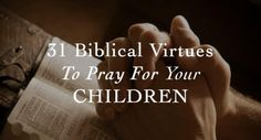 31-Biblical-Virtues--To-Pray-For-Your-Children