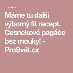 Máme tu další výborný fit recept. Česnekové pagáče bez mouky! - ProSvět.cz