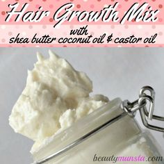 Hair Growth Recipe: Shea Butter Coconut Oil Castor Oil Mix - beautymunsta - free natural beauty hacks and more!