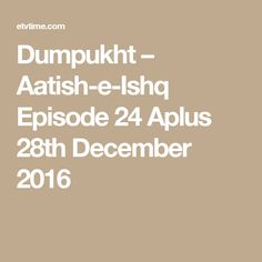 Dumpukht – Aatish-e-Ishq Episode 24 Aplus 28th December 2016