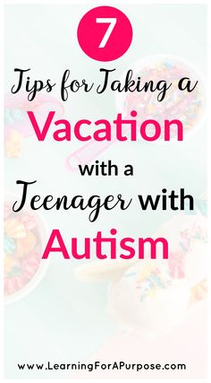 7 tips for taking a vacation with a teenager with autism