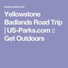Yellowstone Badlands Road Trip | US-Parks.com :: Get Outdoors