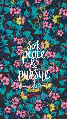 Seek peace and pursue it.
