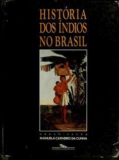 História Dos Índios No Brasil. Manuela Carneiro da Cunha (org.)